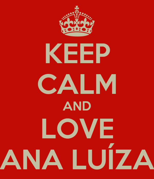 KEEP CALM AND LOVE ANA LUÍZA