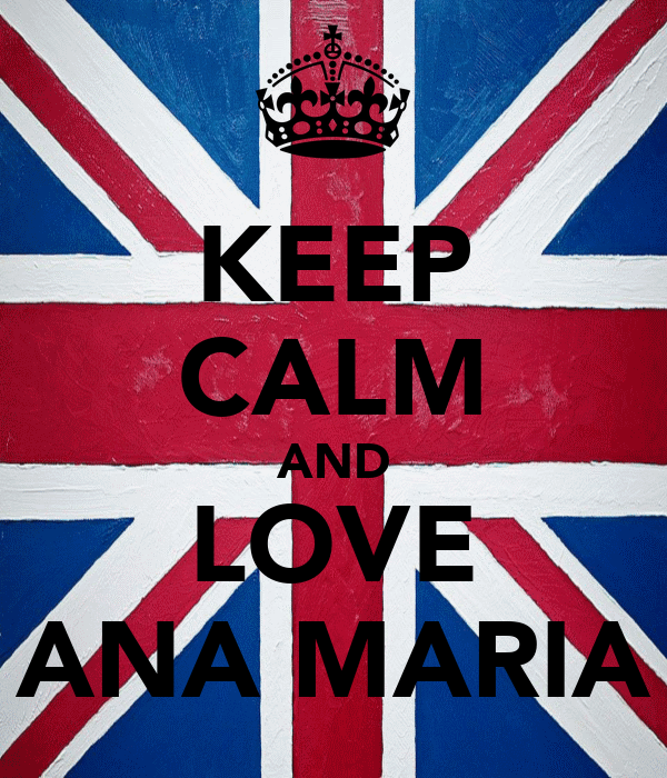 KEEP CALM AND LOVE ANA MARIA