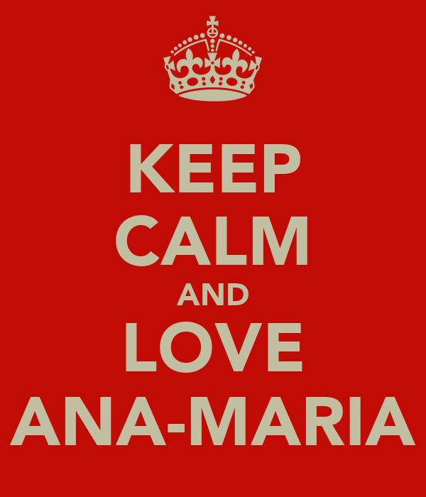 KEEP CALM AND LOVE ANA-MARIA