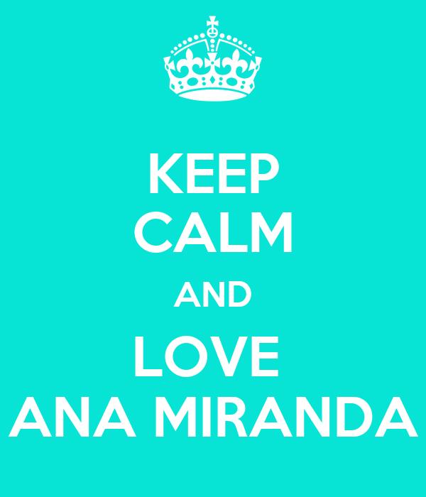 KEEP CALM AND LOVE  ANA MIRANDA