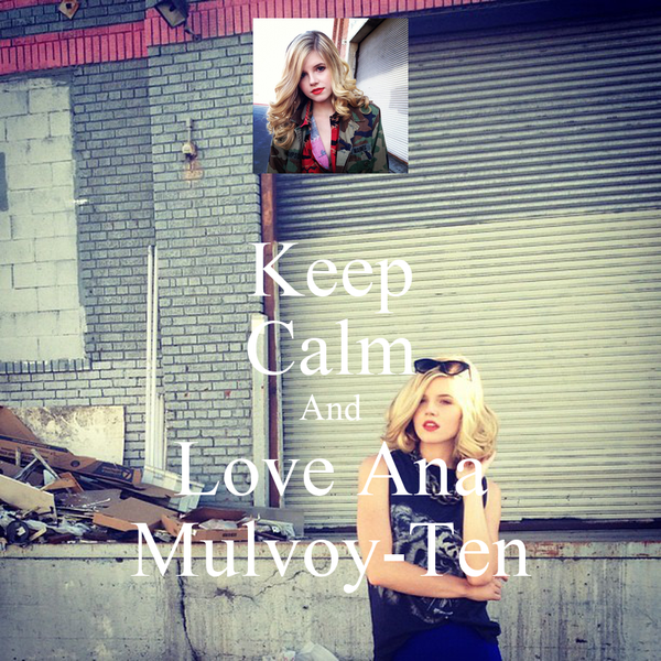 Keep Calm And Love Ana Mulvoy-Ten