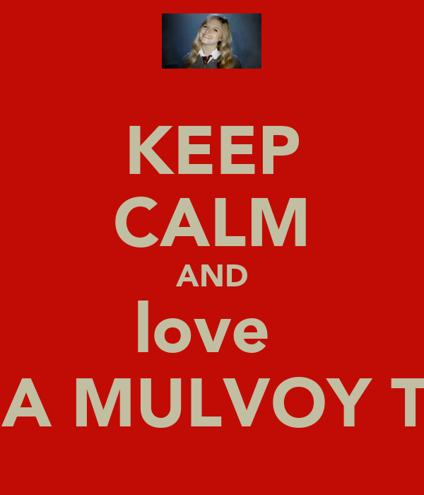 KEEP CALM AND love  ANA MULVOY TEN