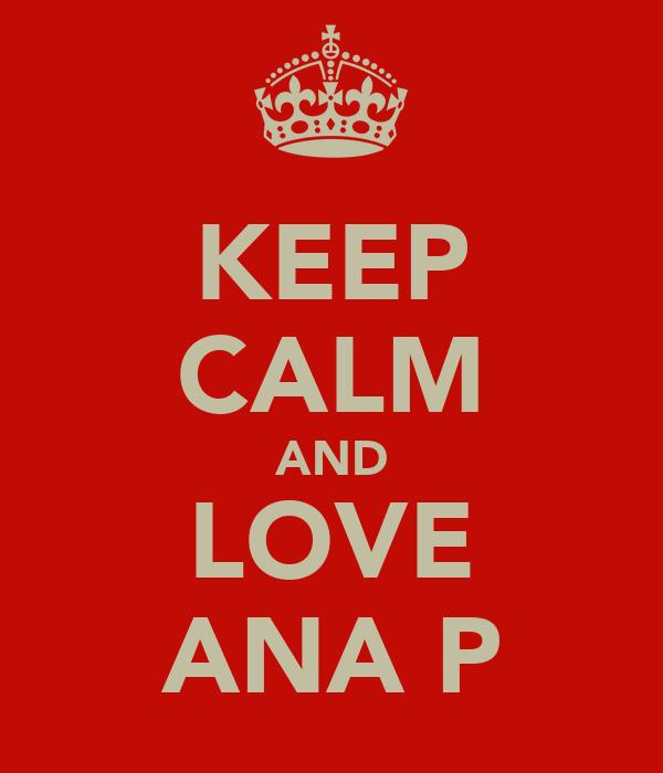 KEEP CALM AND LOVE ANA P
