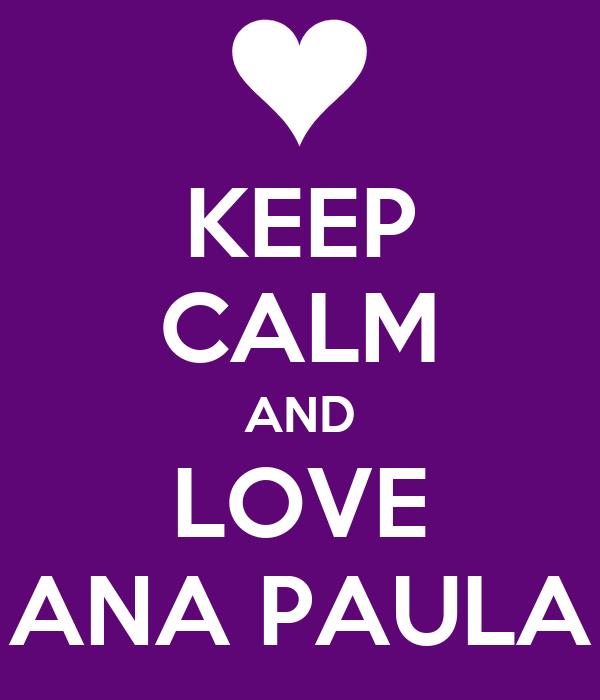 KEEP CALM AND LOVE ANA PAULA