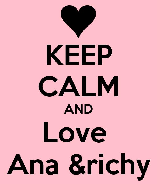 KEEP CALM AND Love  Ana &richy