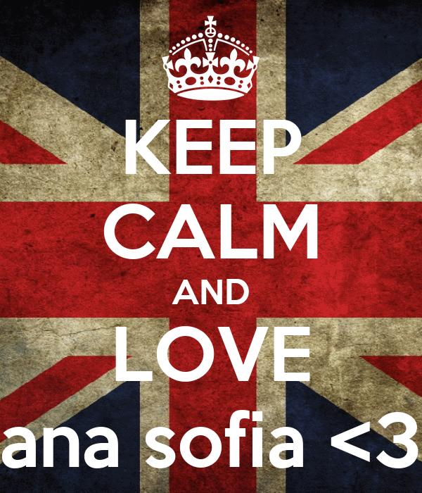 KEEP CALM AND LOVE ana sofia <3