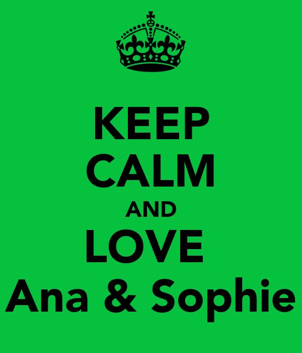 KEEP CALM AND LOVE  Ana & Sophie