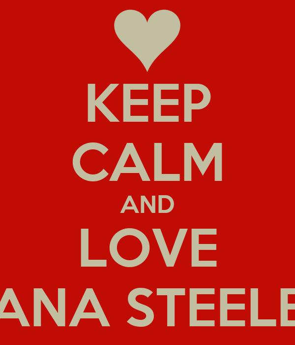 KEEP CALM AND LOVE ANA STEELE