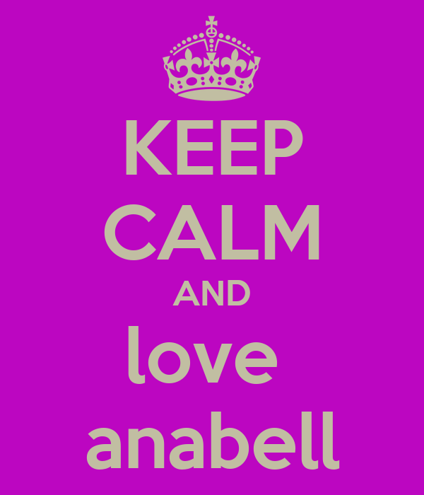 KEEP CALM AND love  anabell