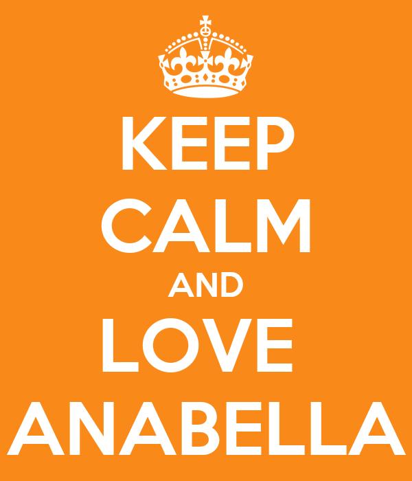 KEEP CALM AND LOVE  ANABELLA