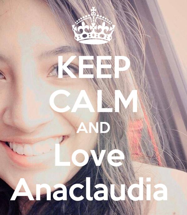 KEEP CALM AND Love  Anaclaudia
