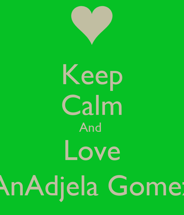 Keep Calm And  Love AnAdjela Gomez