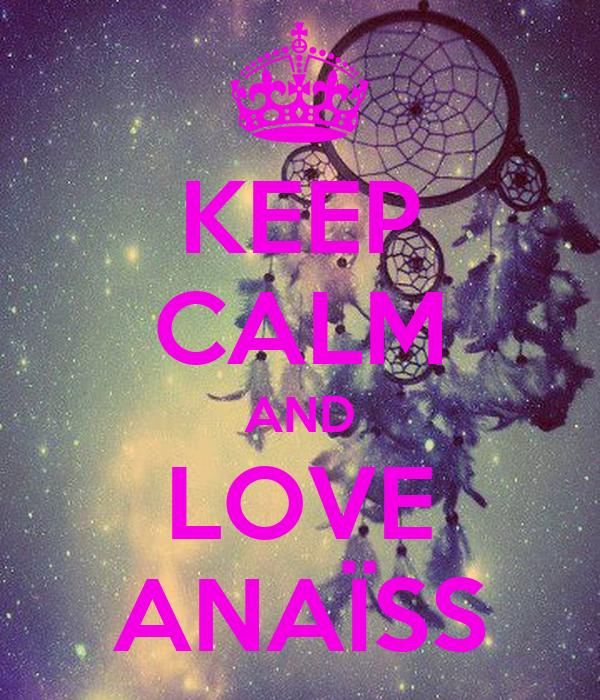 KEEP CALM AND LOVE ANAÏSS