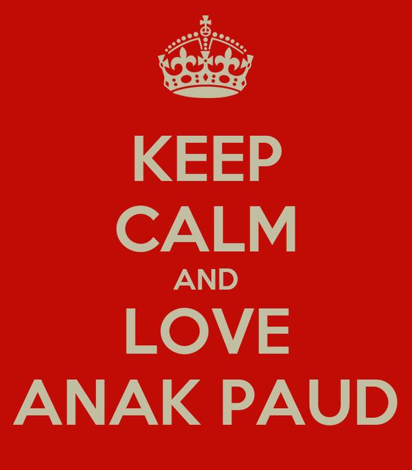 KEEP CALM AND LOVE ANAK PAUD