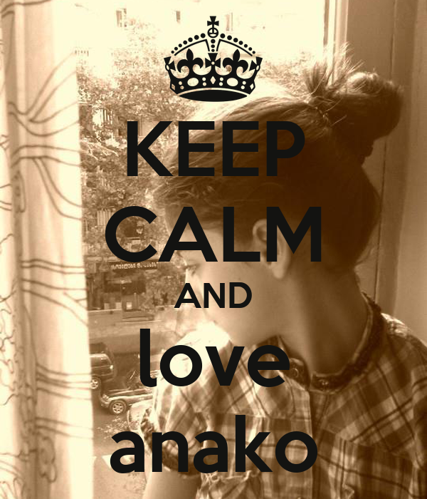 KEEP CALM AND love anako