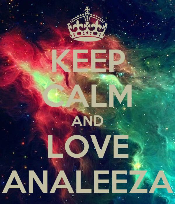KEEP CALM AND LOVE ANALEEZA