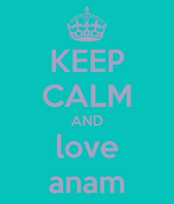 KEEP CALM AND love anam