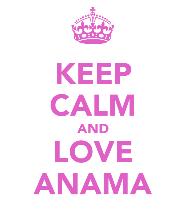 KEEP CALM AND LOVE ANAMA