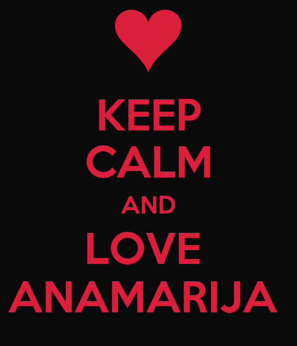 KEEP CALM AND LOVE  ANAMARIJA