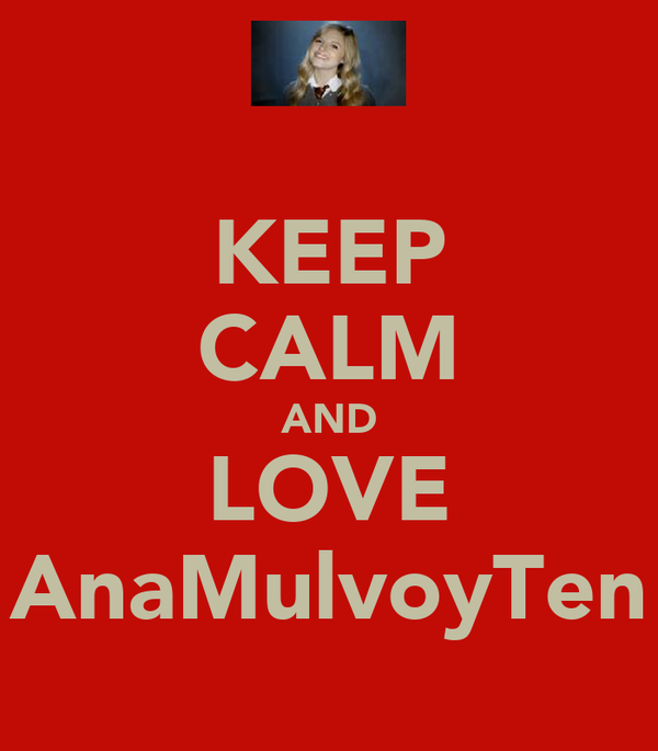 KEEP CALM AND LOVE AnaMulvoyTen