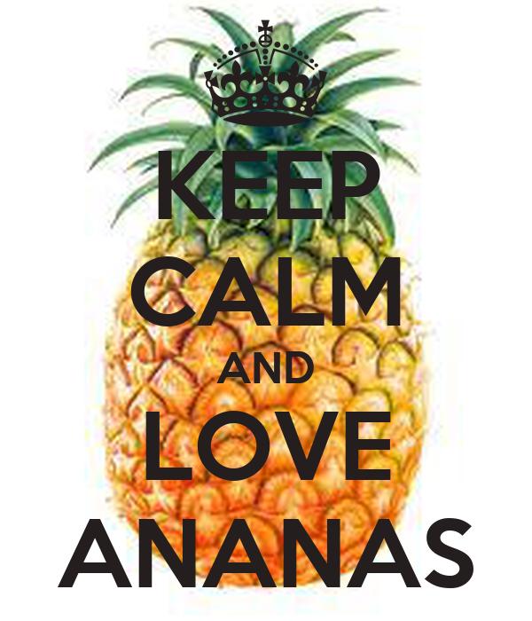KEEP CALM AND LOVE ANANAS
