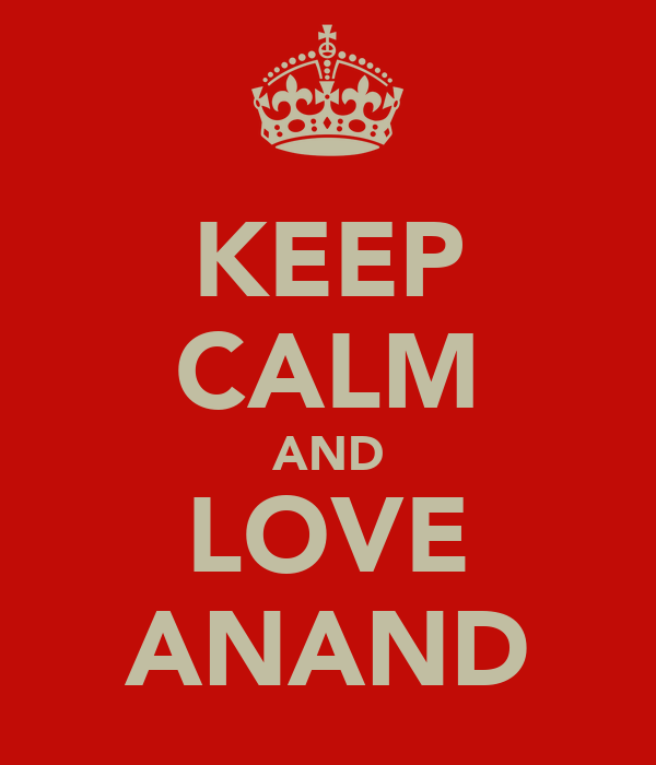 KEEP CALM AND LOVE ANAND