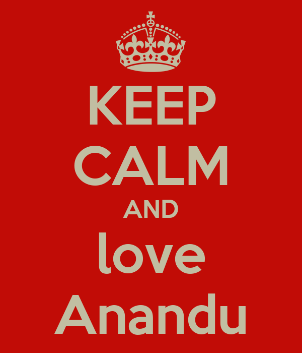 KEEP CALM AND love Anandu
