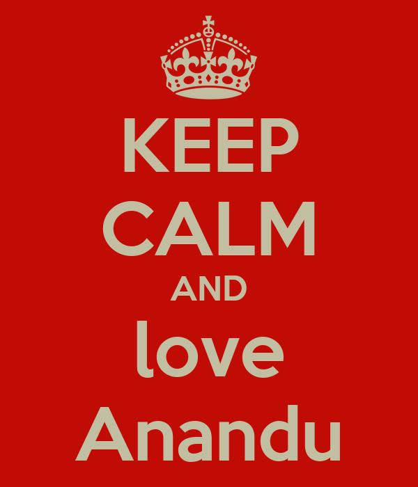 KEEP CALM AND love Anandu