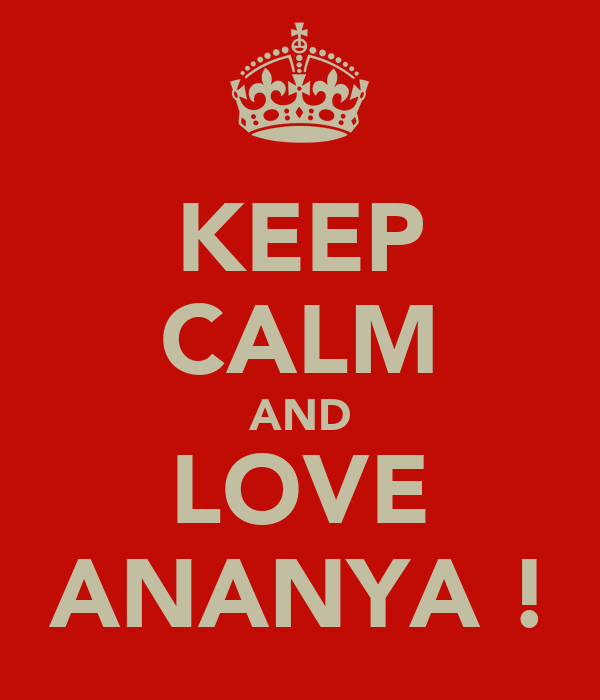 KEEP CALM AND LOVE ANANYA !