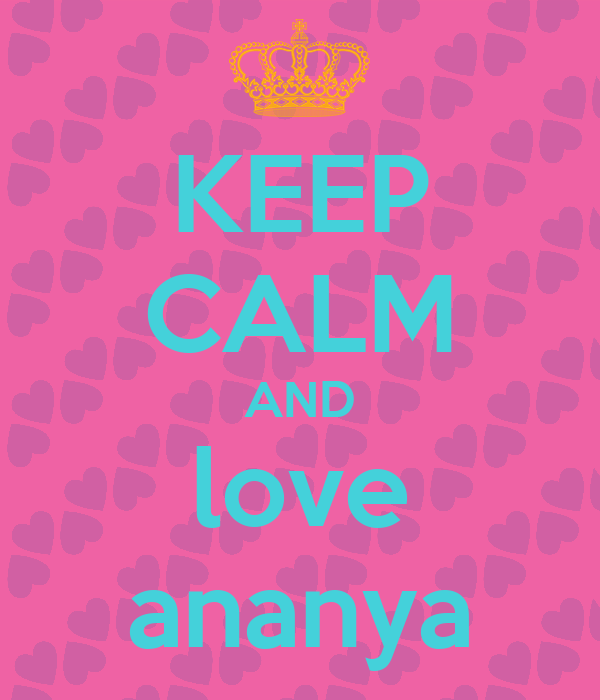 KEEP CALM AND love ananya