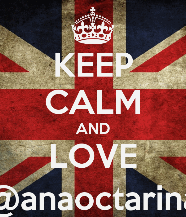 KEEP CALM AND LOVE @anaoctarina
