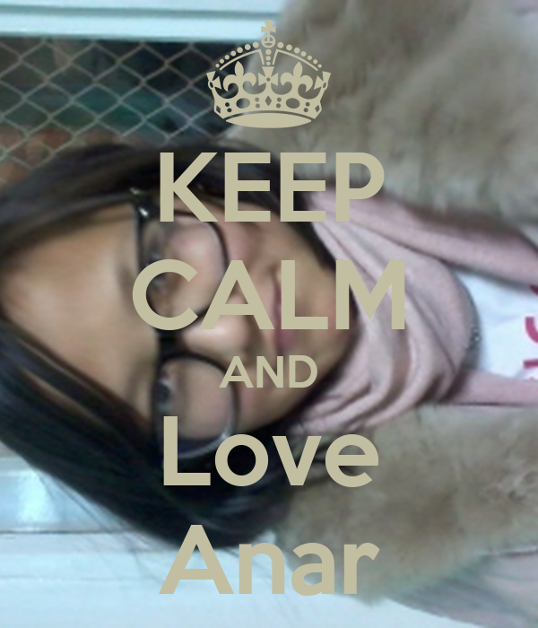 KEEP CALM AND Love Anar