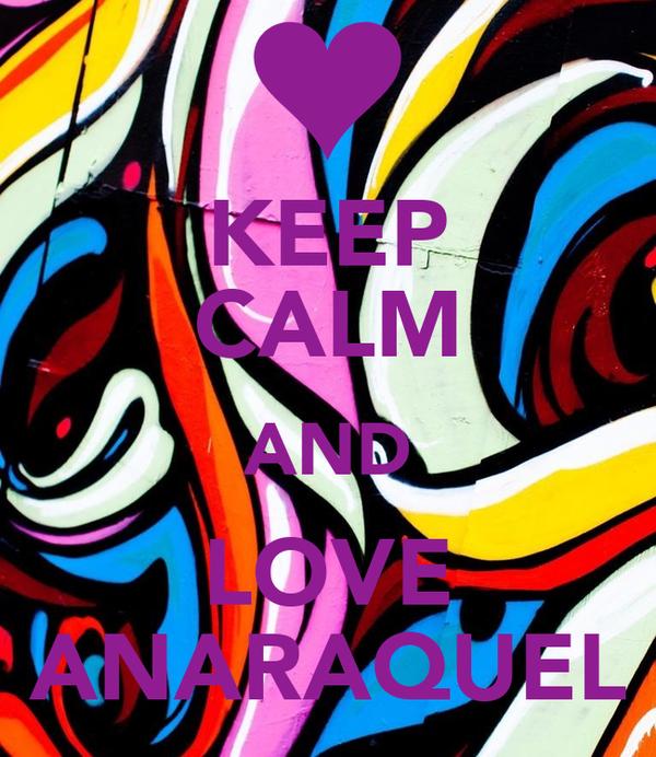 KEEP CALM AND LOVE ANARAQUEL