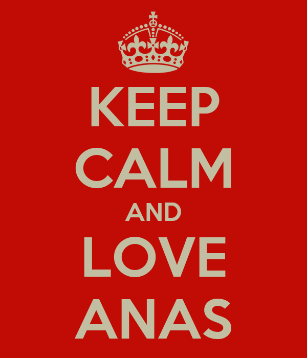 KEEP CALM AND LOVE ANAS