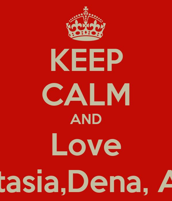 KEEP CALM AND Love Anastasia,Dena, Alexia