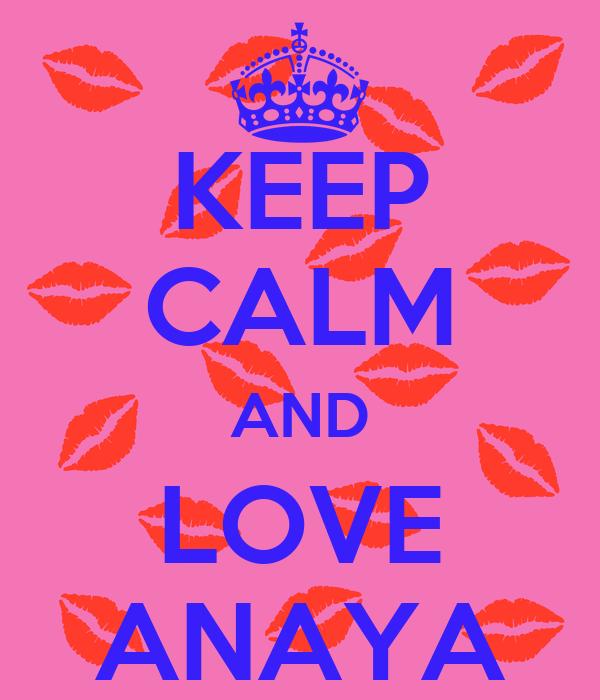 KEEP CALM AND LOVE ANAYA