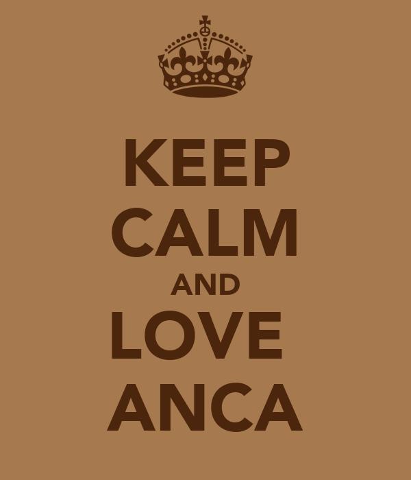 KEEP CALM AND LOVE  ANCA