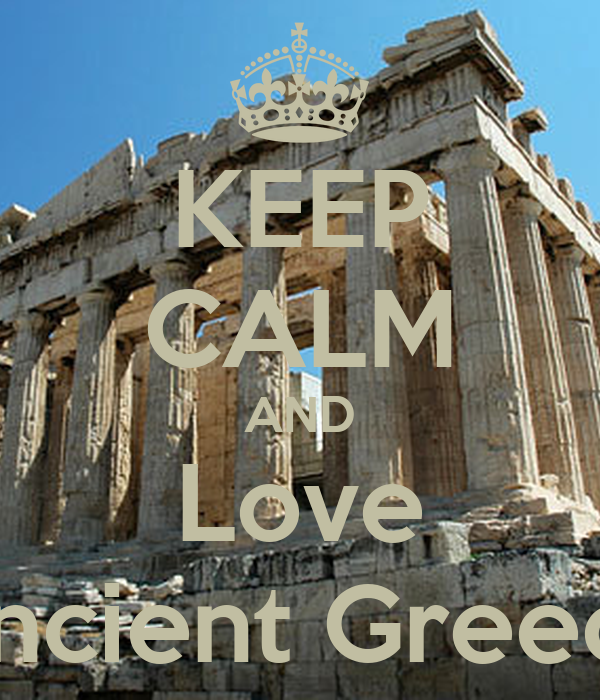 KEEP CALM AND Love Ancient Greece