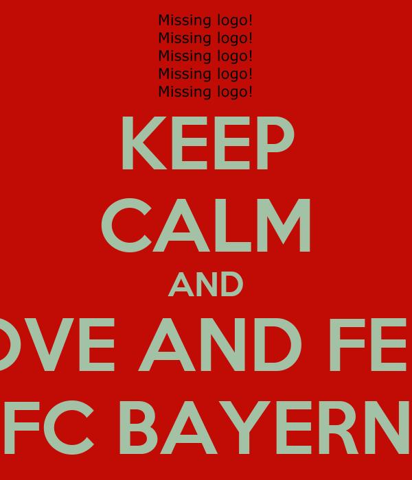 KEEP CALM AND LOVE AND FEEL FC BAYERN