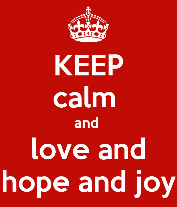 KEEP calm  and  love and hope and joy
