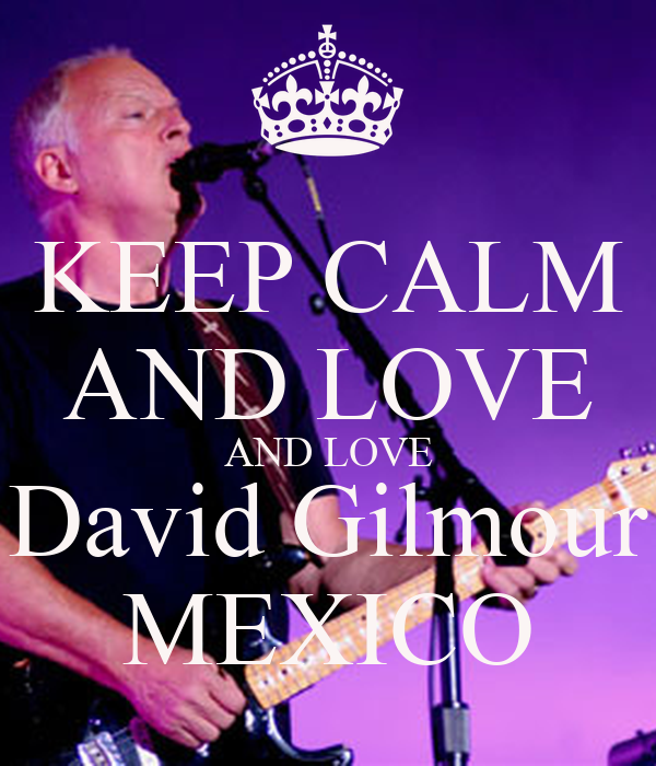KEEP CALM AND LOVE AND LOVE David Gilmour MEXICO