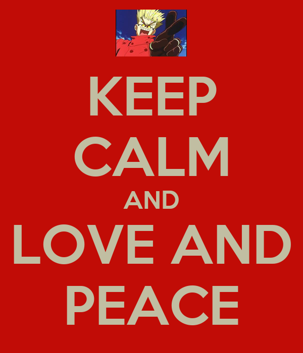 KEEP CALM AND LOVE AND PEACE
