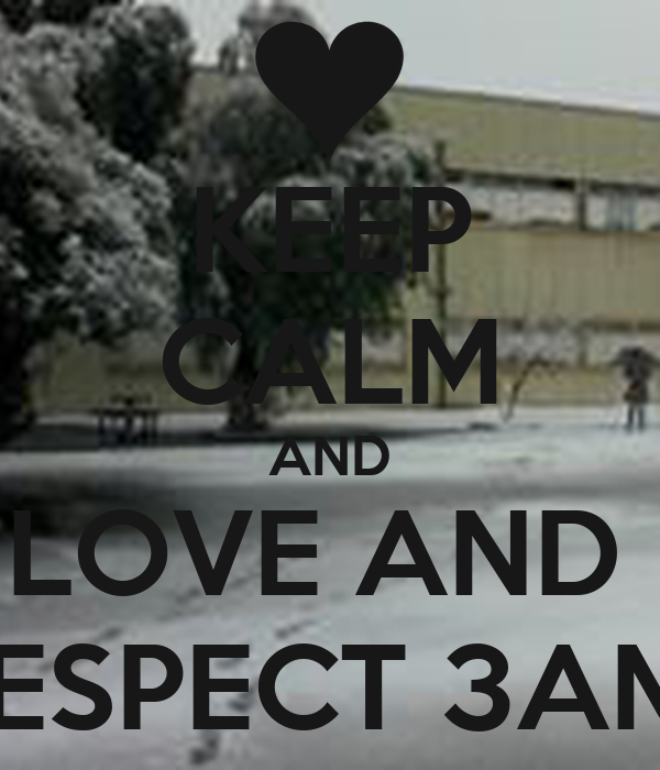 KEEP CALM AND LOVE AND  RESPECT 3AM1
