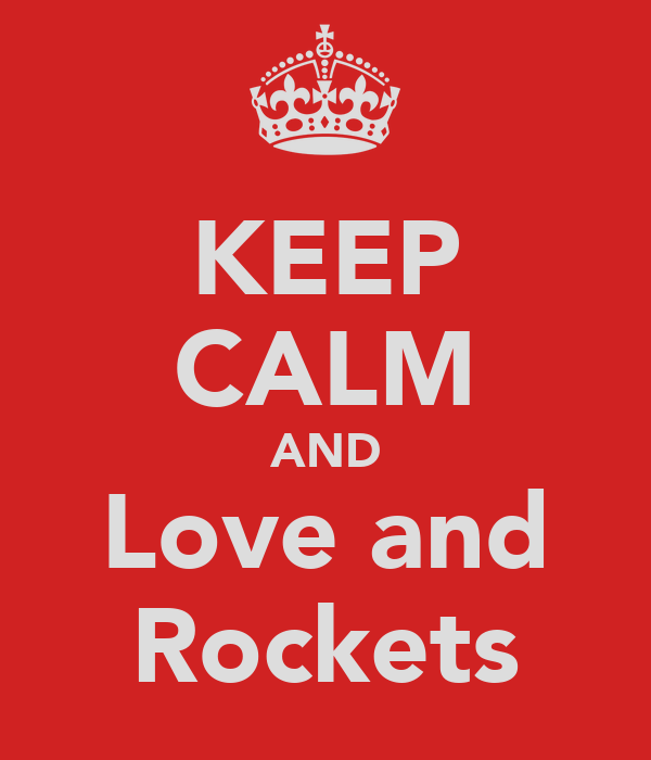 KEEP CALM AND Love and Rockets