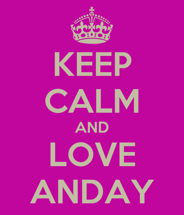 KEEP CALM AND LOVE ANDAY