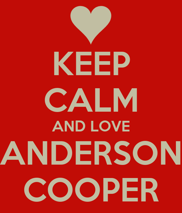 KEEP CALM AND LOVE ANDERSON COOPER