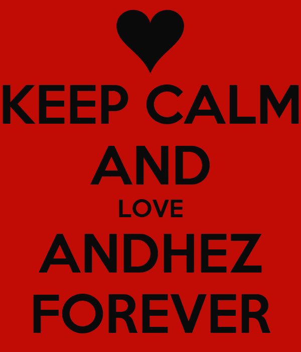KEEP CALM AND LOVE ANDHEZ FOREVER