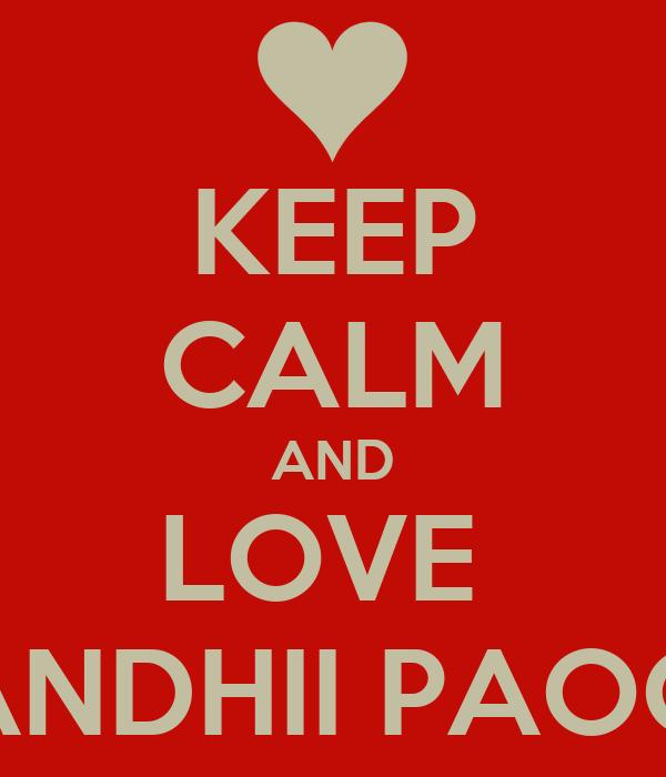 KEEP CALM AND LOVE  ANDHII PAOO