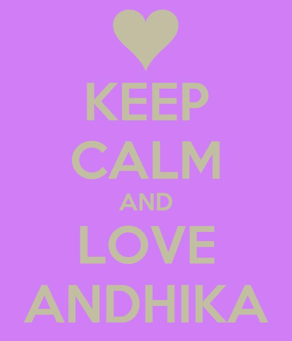 KEEP CALM AND LOVE ANDHIKA