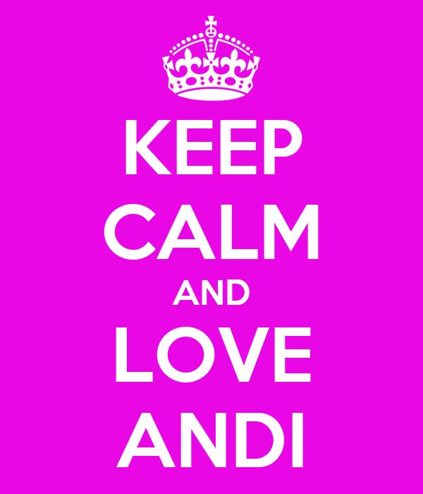 KEEP CALM AND LOVE ANDI